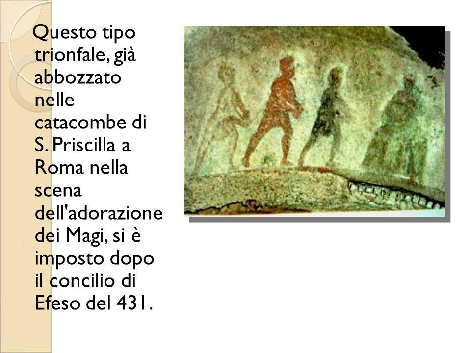 Questo tipo trionfale, già abbozzato nelle catacombe di S. Priscilla a Roma nella scena dell'adorazione dei Magi, si è imposto dopo il concilio di Efe