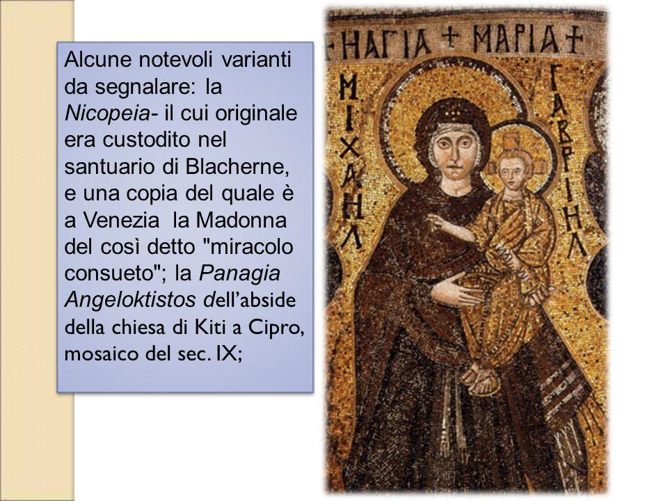 Alcune notevoli varianti da segnalare: la Nicopeia- il cui originale era custodito nel santuario di Blacherne, e una copia del quale è a Venezia la Ma