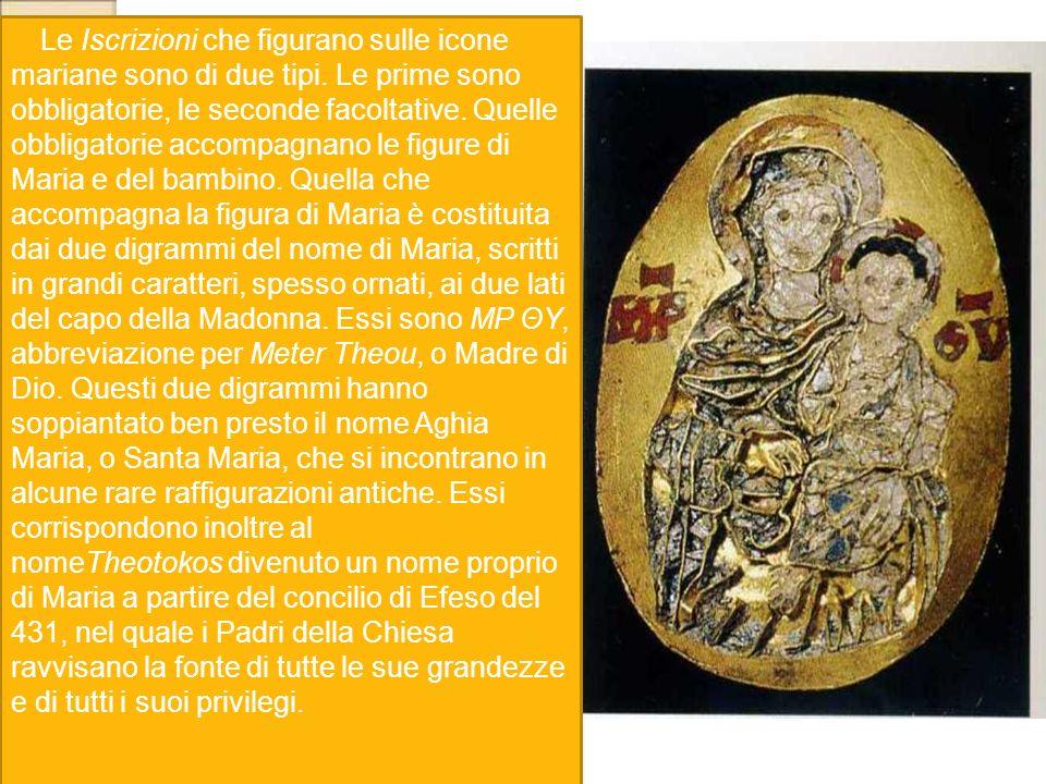 Le Iscrizioni che figurano sulle icone mariane sono di due tipi. Le prime sono obbligatorie, le seconde facoltative. Quelle obbligatorie accompagnano