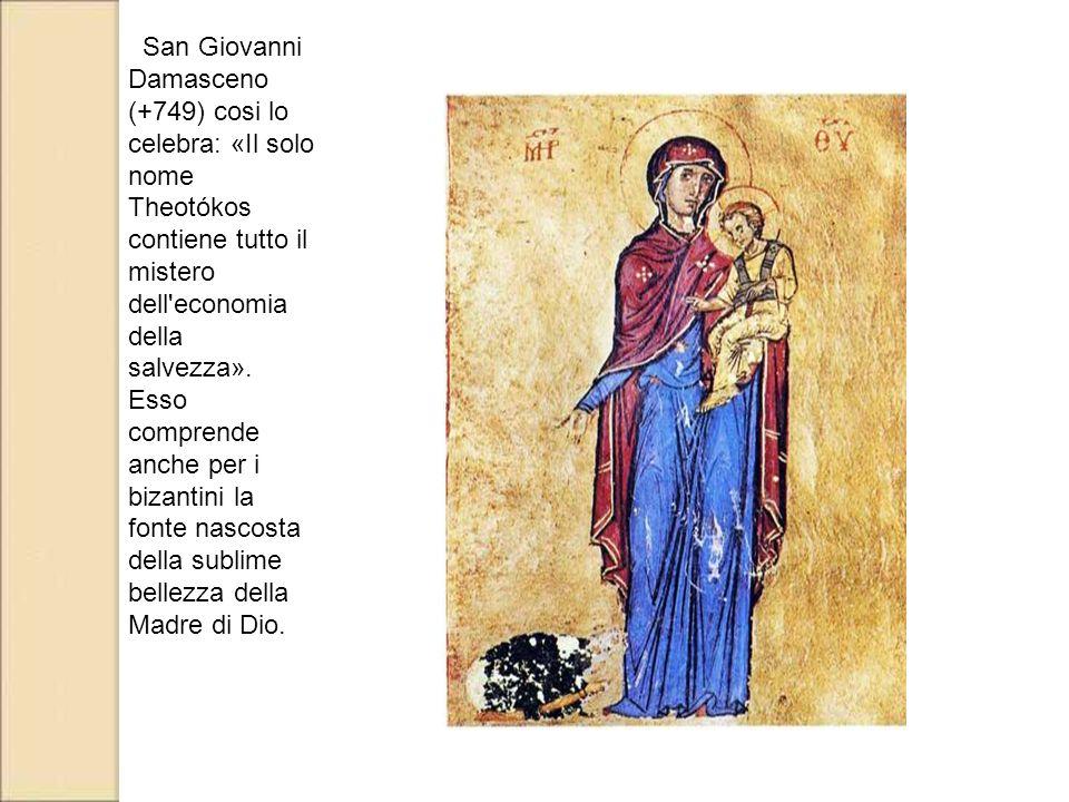 San Giovanni Damasceno (+749) cosi lo celebra: «Il solo nome Theotókos contiene tutto il mistero dell'economia della salvezza». Esso comprende anche p