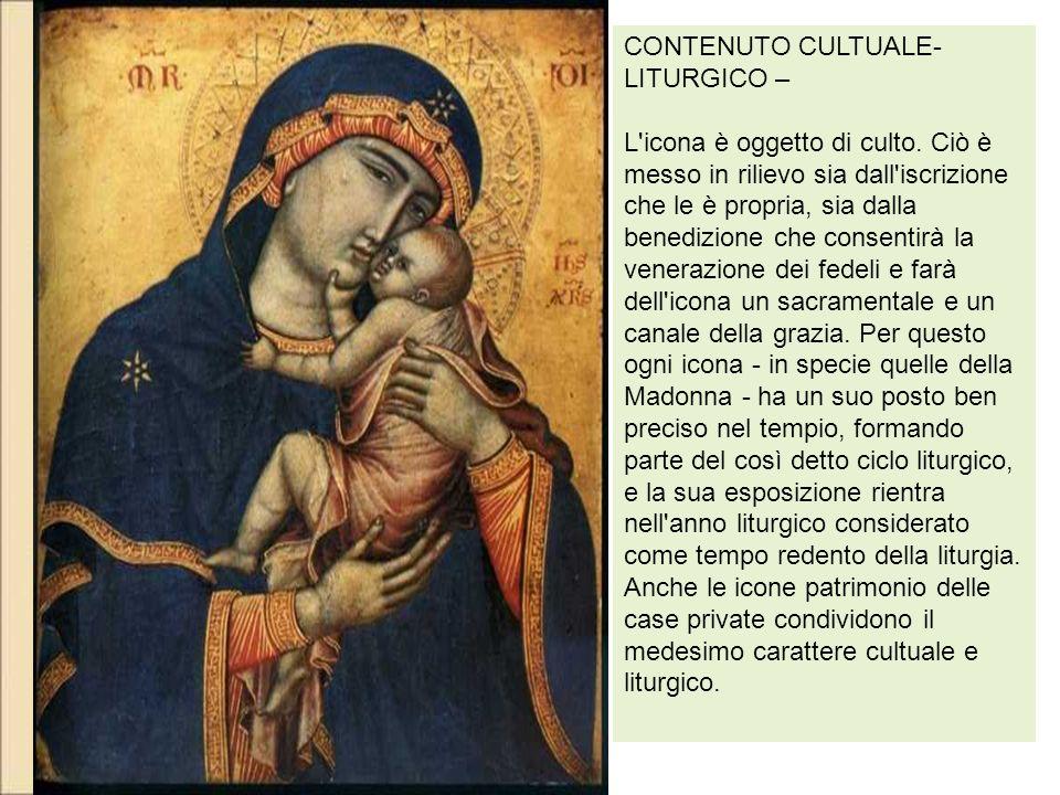 CONTENUTO CULTUALE- LITURGICO – L'icona è oggetto di culto. Ciò è messo in rilievo sia dall'iscrizione che le è propria, sia dalla benedizione che con