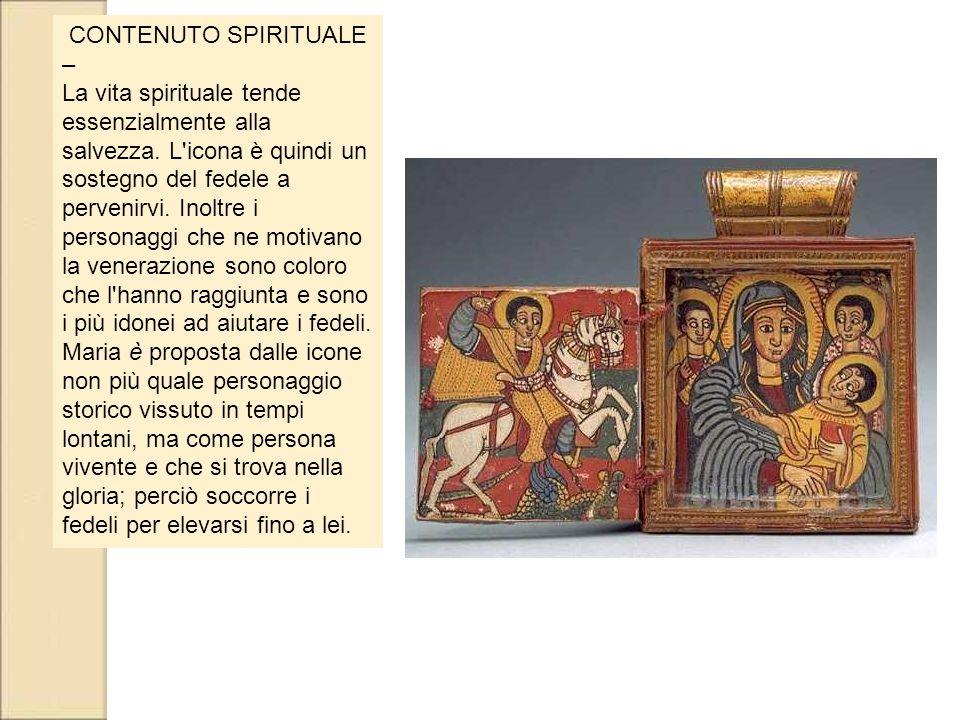 CONTENUTO SPIRITUALE – La vita spirituale tende essenzialmente alla salvezza. L'icona è quindi un sostegno del fedele a pervenirvi. Inoltre i personag