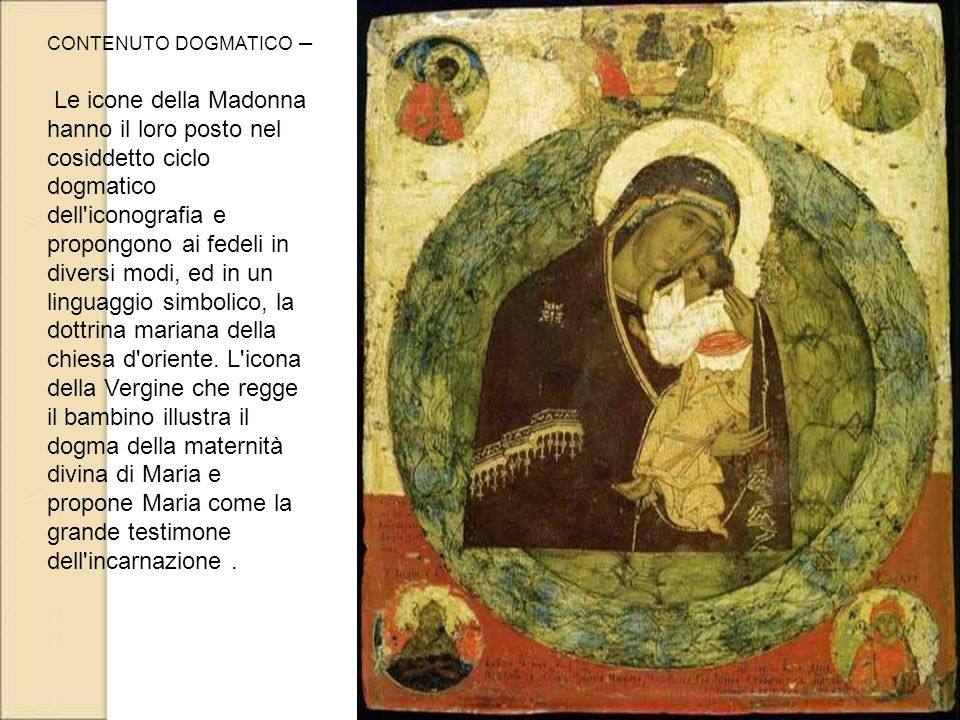 CONTENUTO DOGMATICO – Le icone della Madonna hanno il loro posto nel cosiddetto ciclo dogmatico dell'iconografia e propongono ai fedeli in diversi mod