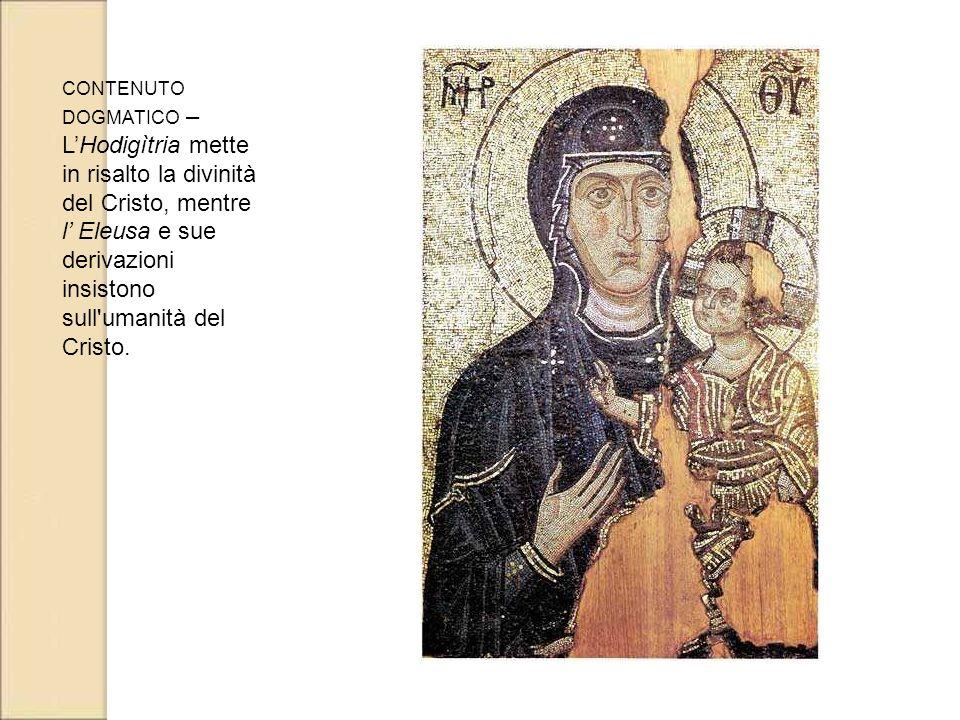 CONTENUTO DOGMATICO – LHodigìtria mette in risalto la divinità del Cristo, mentre l Eleusa e sue derivazioni insistono sull'umanità del Cristo.