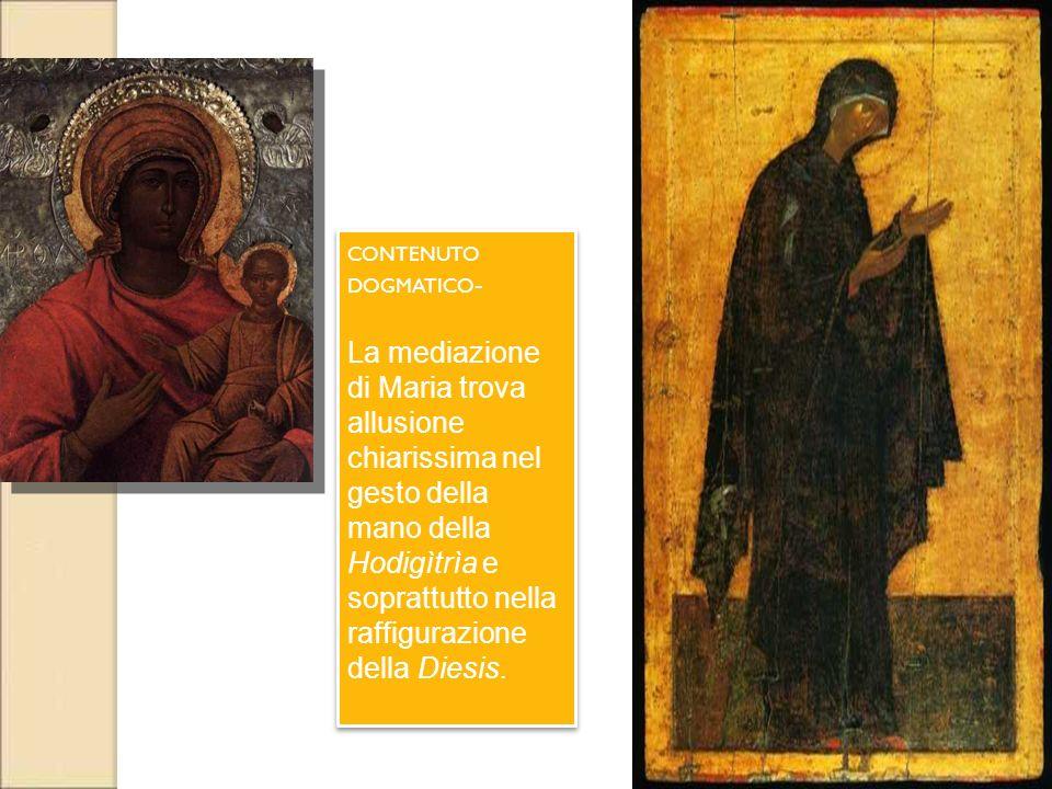 CONTENUTO DOGMATICO - La mediazione di Maria trova allusione chiarissima nel gesto della mano della Hodigìtrìa e soprattutto nella raffigurazione dell