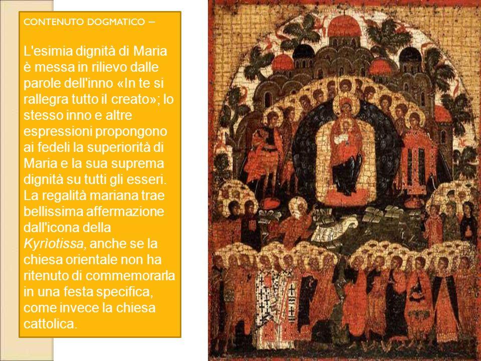 CONTENUTO DOGMATICO – L'esimia dignità di Maria è messa in rilievo dalle parole dell'inno «In te si rallegra tutto il creato»; lo stesso inno e altre