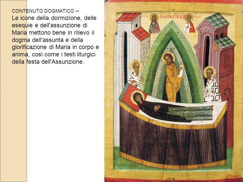 CONTENUTO DOGMATICO – Le icone della dormizione, delle esequie e dell'assunzione di Maria mettono bene in rilievo il dogma dell'assunta e della glorif