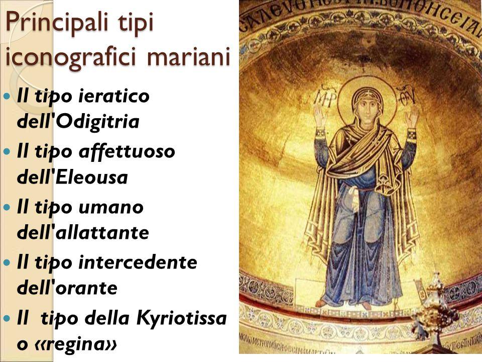 Principali tipi iconografici mariani Il tipo ieratico dell'Odigitria Il tipo affettuoso dell'Eleousa Il tipo umano dell'allattante Il tipo intercedent