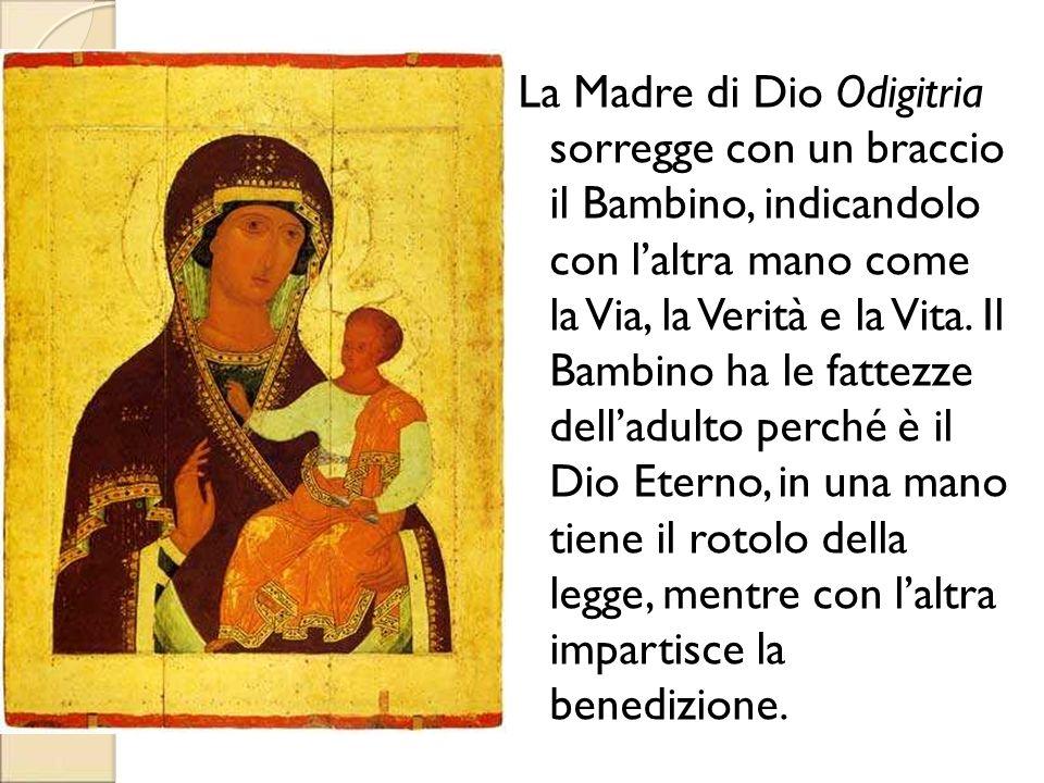 La Madre di Dio Odigitria sorregge con un braccio il Bambino, indicandolo con laltra mano come la Via, la Verità e la Vita. Il Bambino ha le fattezze