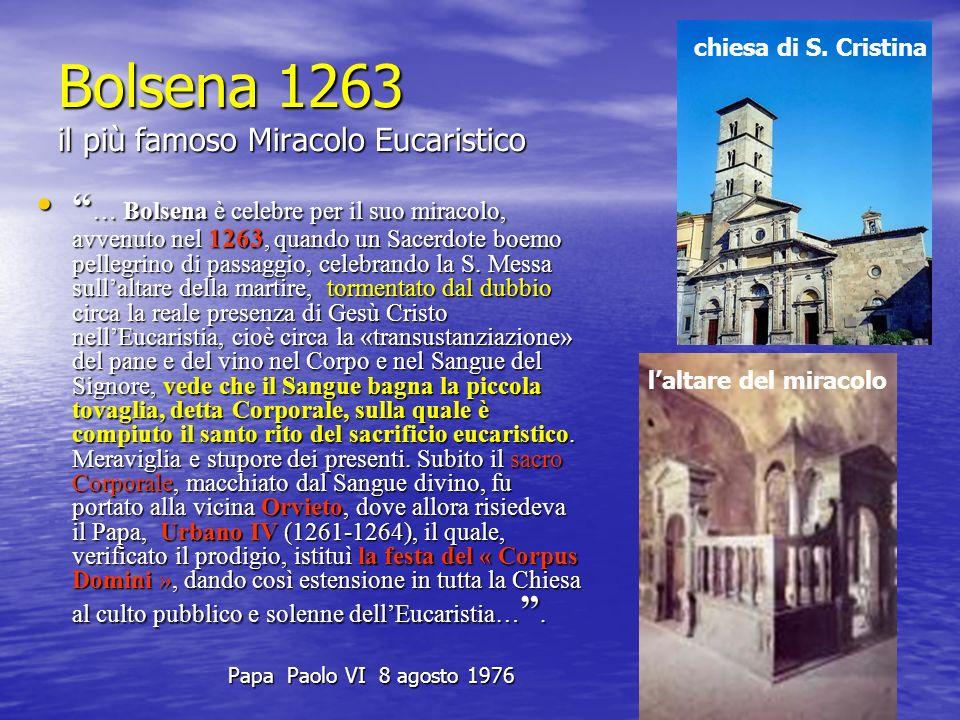Bolsena 1263 il più famoso Miracolo Eucaristico … Bolsena è celebre per il suo miracolo, avvenuto nel 1263, quando un Sacerdote boemo pellegrino di pa