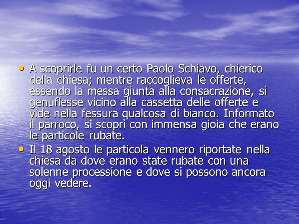 A scoprirle fu un certo Paolo Schiavo, chierico della chiesa; mentre raccoglieva le offerte, essendo la messa giunta alla consacrazione, si genuflesse