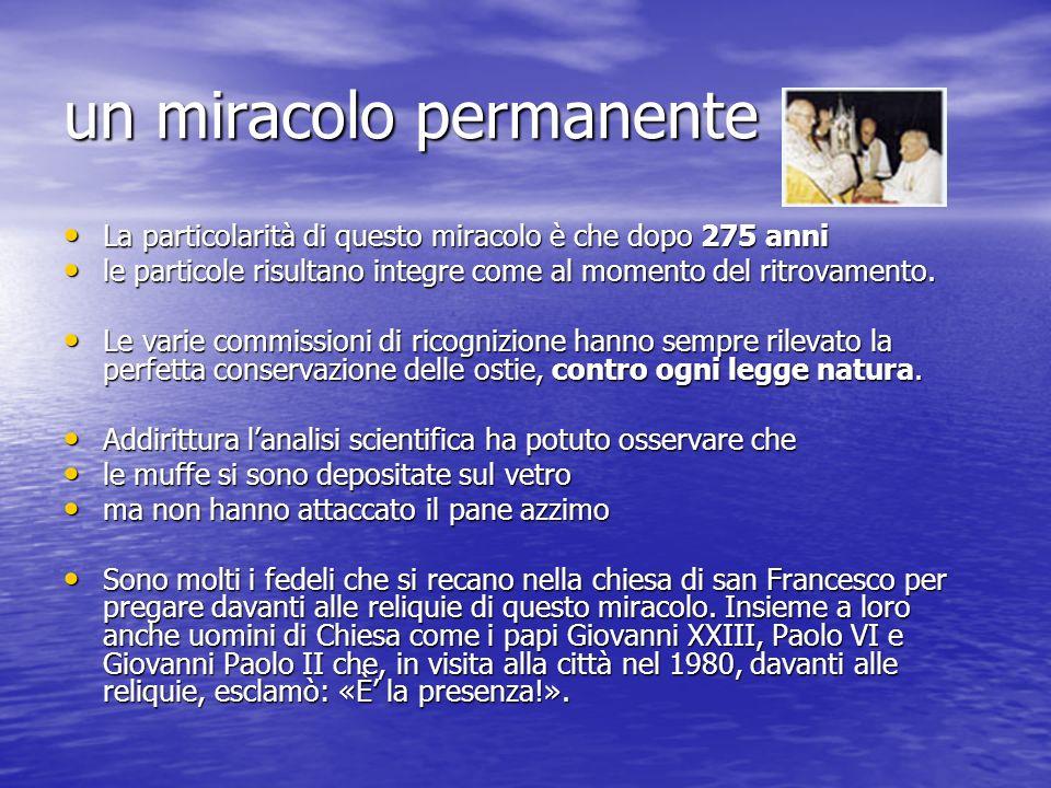 un miracolo permanente La particolarità di questo miracolo è che dopo 275 anni La particolarità di questo miracolo è che dopo 275 anni le particole ri