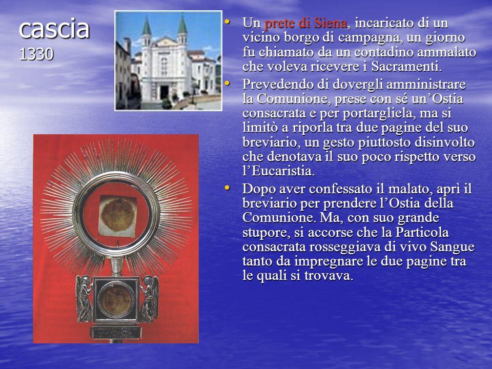 cascia 1330 Un prete di Siena, incaricato di un vicino borgo di campagna, un giorno fu chiamato da un contadino ammalato che voleva ricevere i Sacrame