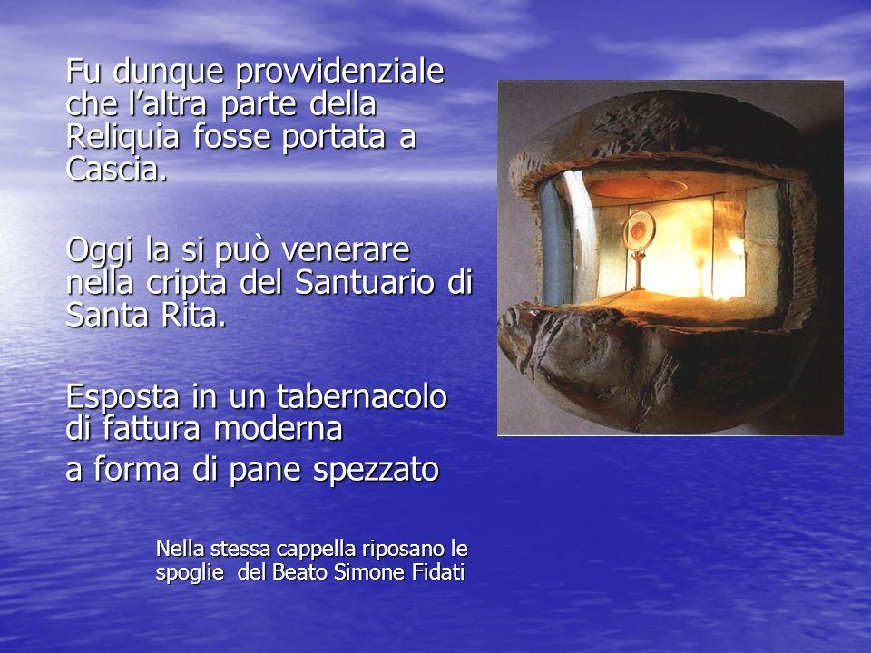 Fu dunque provvidenziale che laltra parte della Reliquia fosse portata a Cascia. Oggi la si può venerare nella cripta del Santuario di Santa Rita. Esp