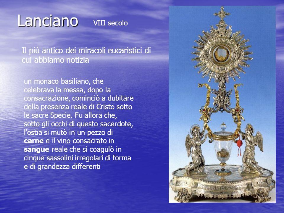 Lanciano Il più antico dei miracoli eucaristici di cui abbiamo notizia un monaco basiliano, che celebrava la messa, dopo la consacrazione, cominciò a