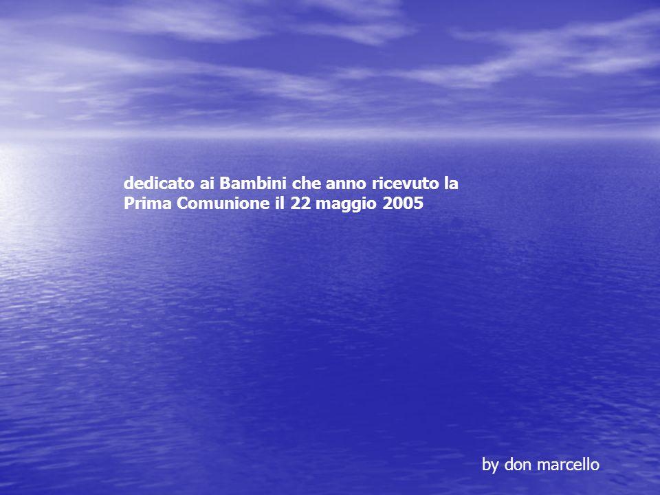 dedicato ai Bambini che anno ricevuto la Prima Comunione il 22 maggio 2005 by don marcello