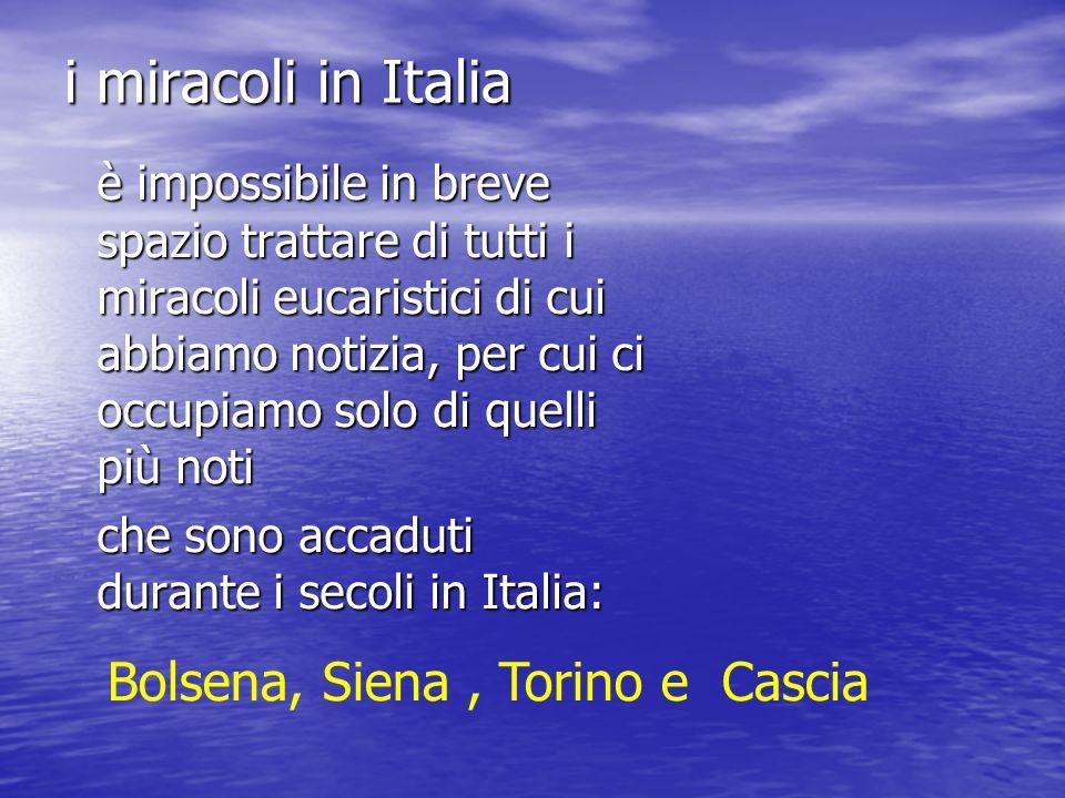 i miracoli in Italia è impossibile in breve spazio trattare di tutti i miracoli eucaristici di cui abbiamo notizia, per cui ci occupiamo solo di quell