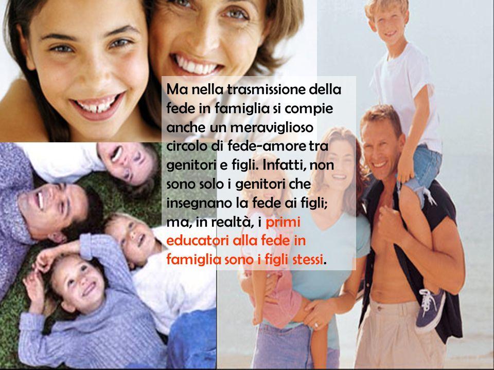 Ma nella trasmissione della fede in famiglia si compie anche un meraviglioso circolo di fede-amore tra genitori e figli. Infatti, non sono solo i geni