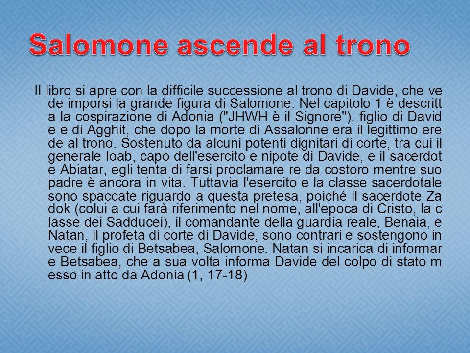 Il libro si apre con la difficile successione al trono di Davide, che ve de imporsi la grande figura di Salomone. Nel capitolo 1 è descritt a la cospi