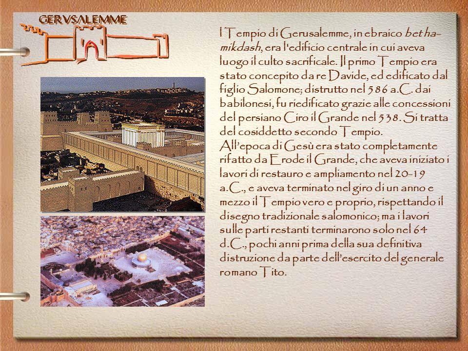 Gerusalemme l Tempio di Gerusalemme, in ebraico bet ha- mikdash, era l'edificio centrale in cui aveva luogo il culto sacrificale. Il primo Tempio era