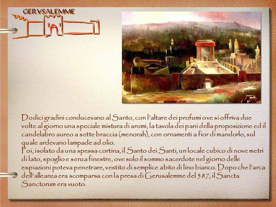 Gerusalemme Dodici gradini conducevano al Santo, con laltare dei profumi ove si offriva due volte al giorno una speciale mistura di aromi, la tavola d