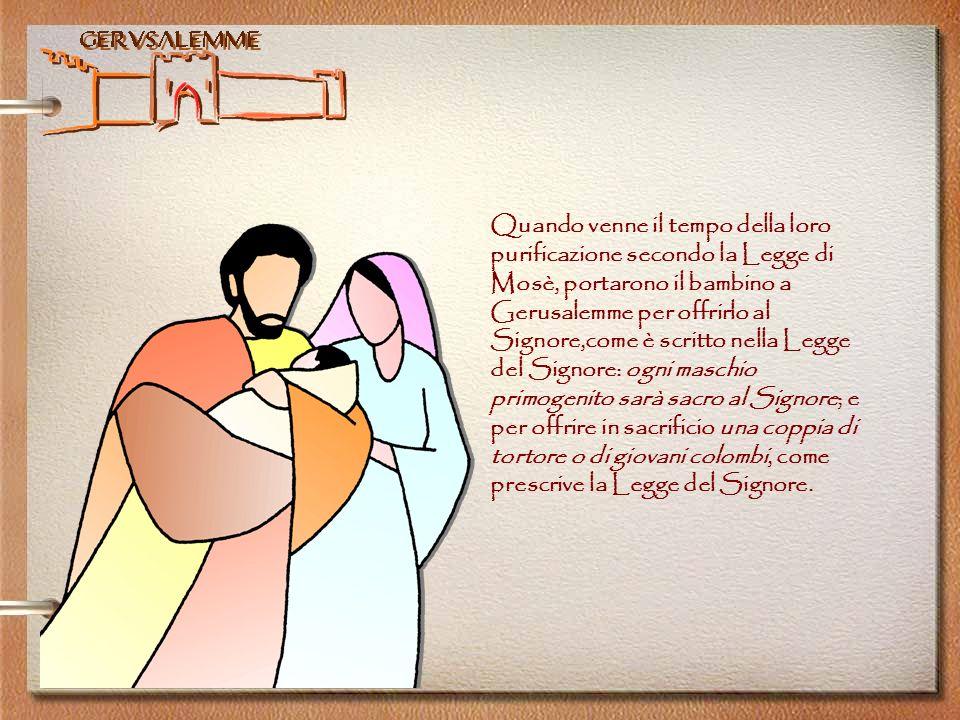 Gerusalemme Quando venne il tempo della loro purificazione secondo la Legge di Mosè, portarono il bambino a Gerusalemme per offrirlo al Signore,come è