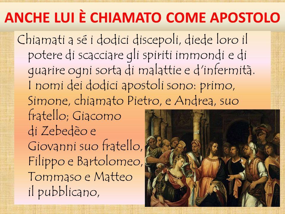 ANCHE LUI È CHIAMATO COME APOSTOLO Chiamati a sé i dodici discepoli, diede loro il potere di scacciare gli spiriti immondi e di guarire ogni sorta di