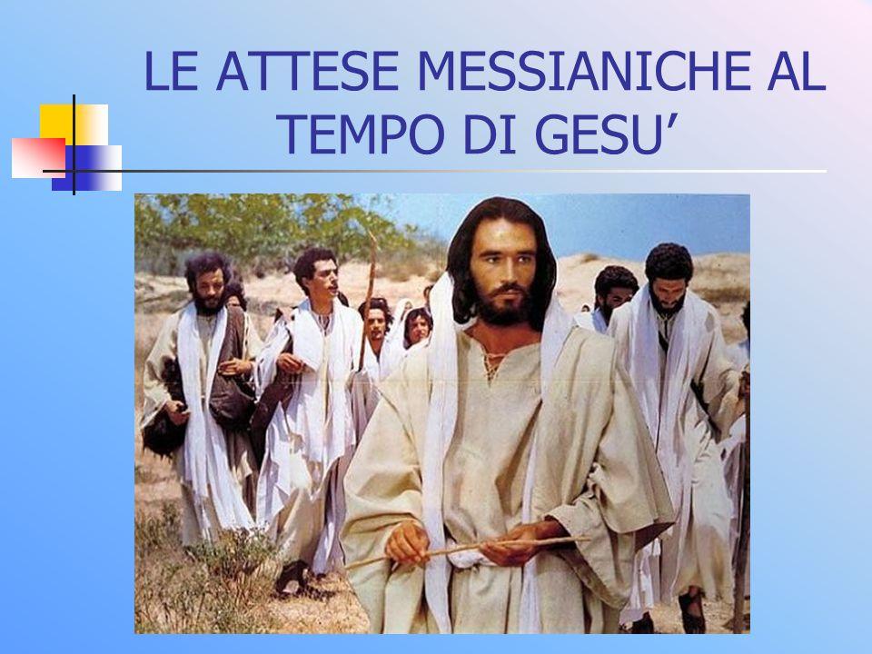 LE ATTESE MESSIANICHE AL TEMPO DI GESU
