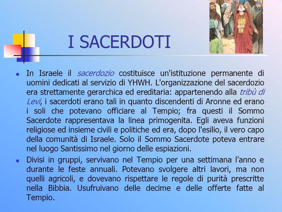 I SACERDOTI In Israele il sacerdozio costituisce un'istituzione permanente di uomini dedicati al servizio di YHWH. L'organizzazione del sacerdozio era