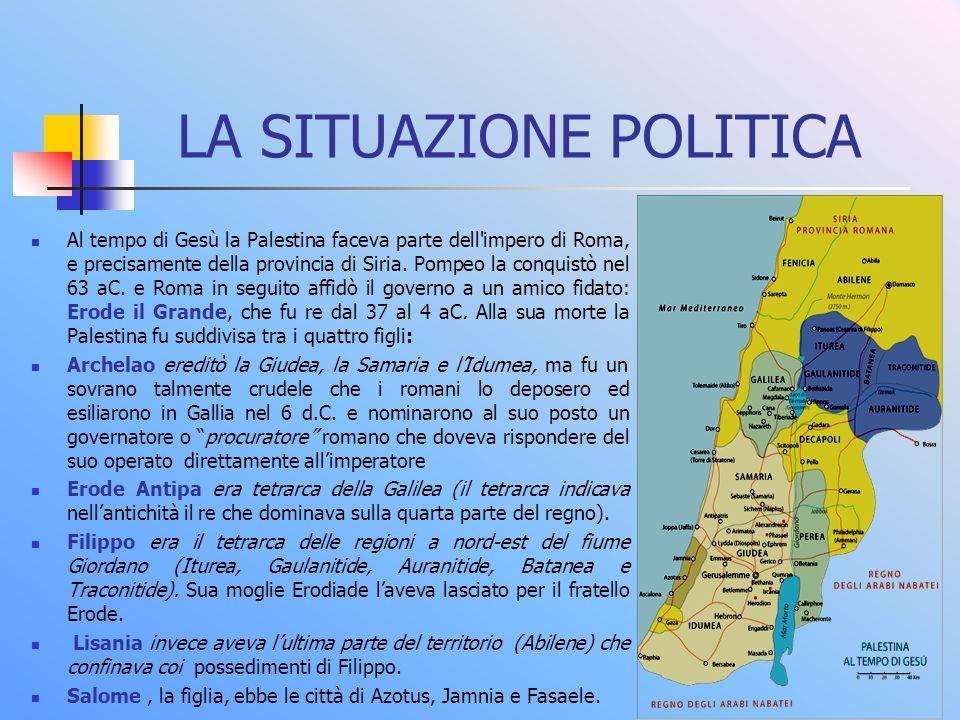 LA SITUAZIONE POLITICA Al tempo di Gesù la Palestina faceva parte dell'impero di Roma, e precisamente della provincia di Siria. Pompeo la conquistò ne