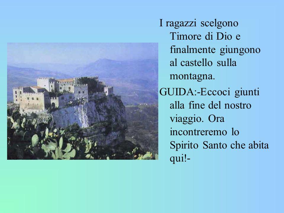 I ragazzi scelgono Timore di Dio e finalmente giungono al castello sulla montagna. GUIDA:-Eccoci giunti alla fine del nostro viaggio. Ora incontreremo