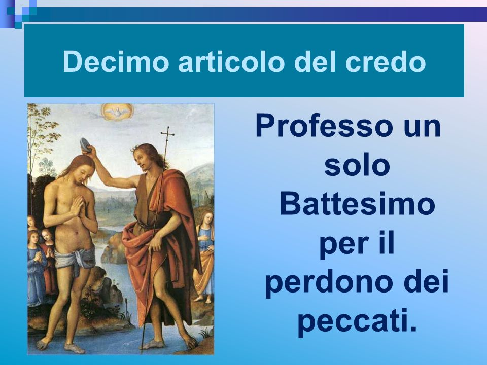 Decimo articolo del credo Professo un solo Battesimo per il perdono dei peccati. RITARDO