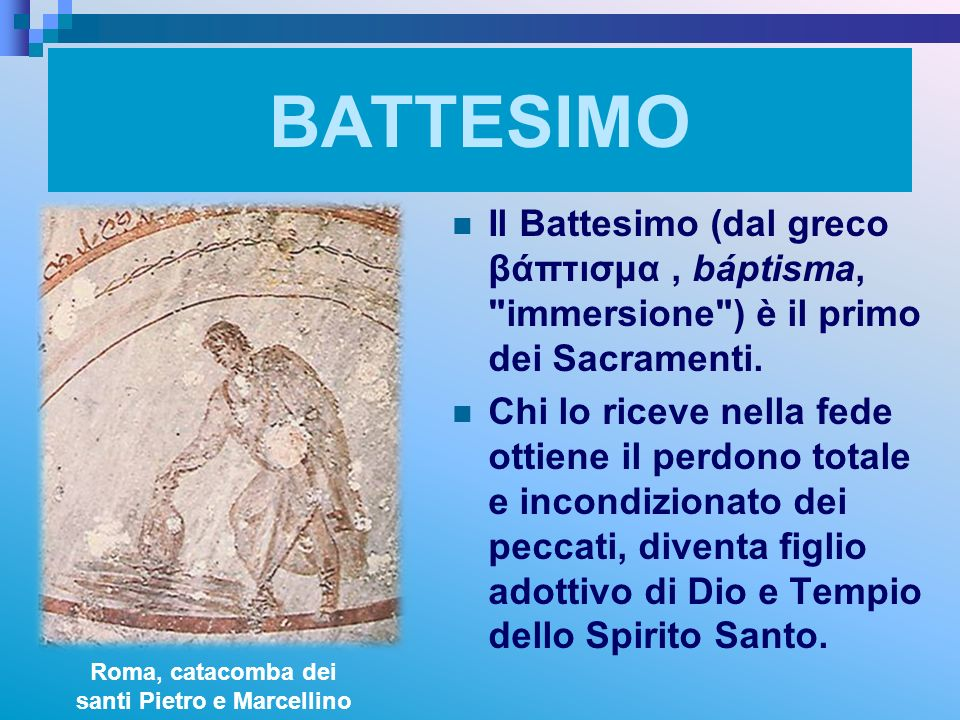 BATTESIMO Il Battesimo (dal greco βάπτισμα, báptisma,