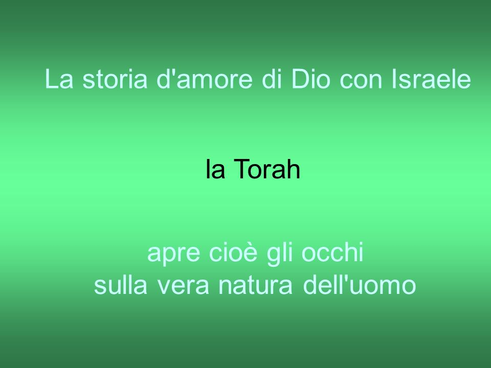 La storia d'amore di Dio con Israele la Torah apre cioè gli occhi sulla vera natura dell'uomo