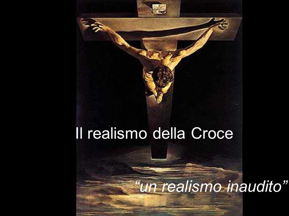 Il realismo della Croce un realismo inaudito