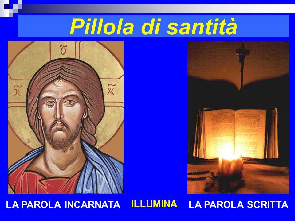 Pillola di santità LA PAROLA INCARNATA ILLUMINA LA PAROLA SCRITTA RITARDO