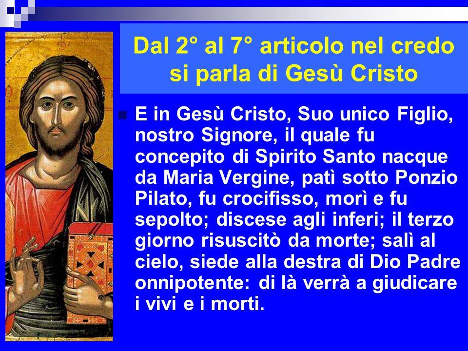 Dal 2° al 7° articolo nel credo si parla di Gesù Cristo E in Gesù Cristo, Suo unico Figlio, nostro Signore, il quale fu concepito di Spirito Santo nac