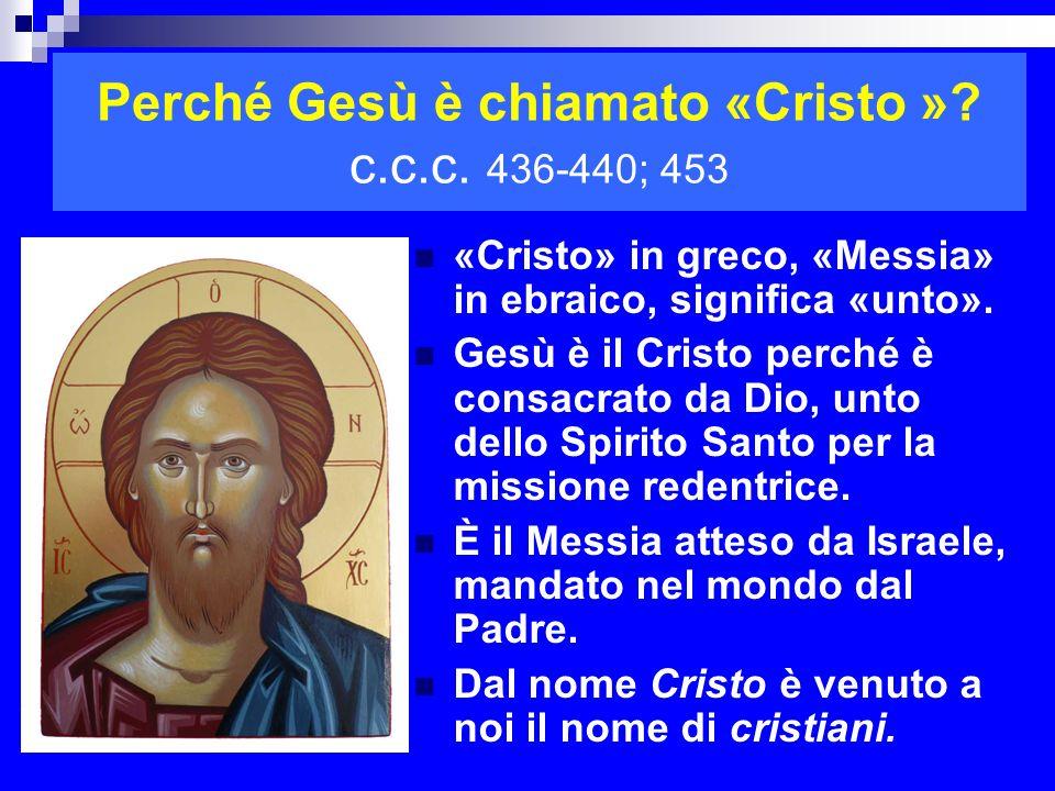 Perché Gesù è chiamato «Cristo »? c.c.c. 436-440; 453 «Cristo» in greco, «Messia» in ebraico, significa «unto». Gesù è il Cristo perché è consacrato d