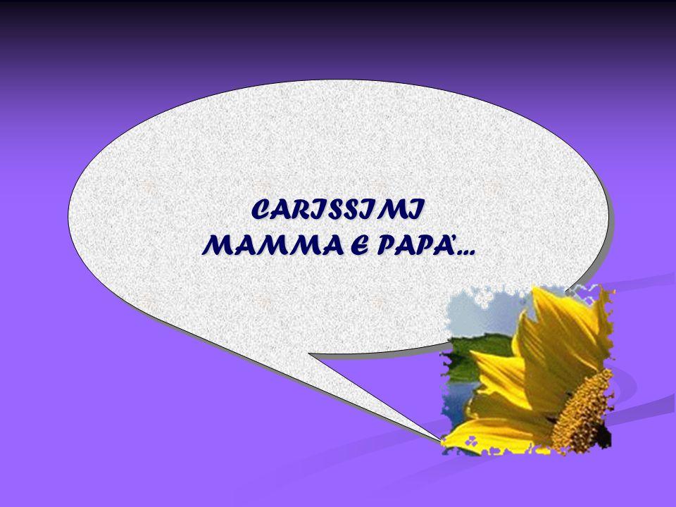 CARISSIMI MAMMA E PAPA... CARISSIMI