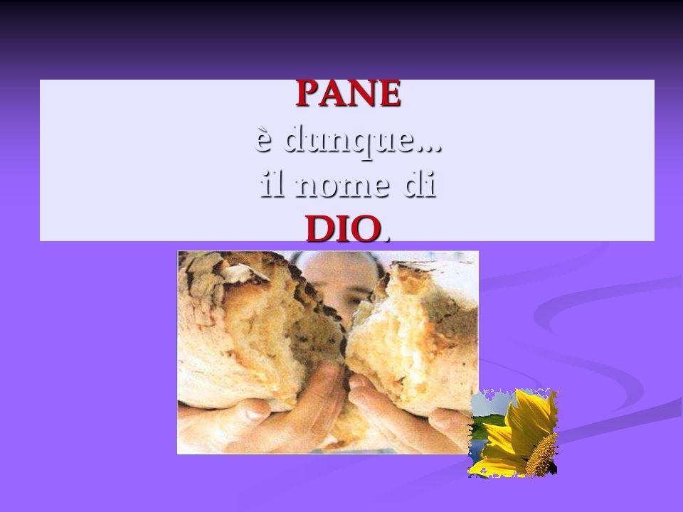 PANE è dunque... il nome di DIO.