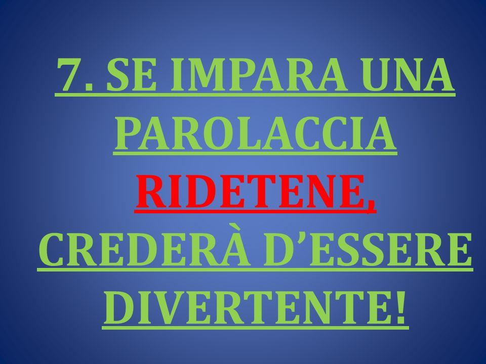 7. SE IMPARA UNA PAROLACCIA RIDETENE, CREDERÀ DESSERE DIVERTENTE!