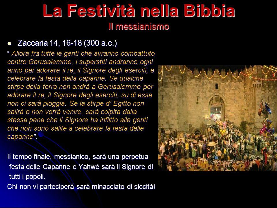 La Festività nella Bibbia Il messianismo Zaccaria 14, 16-18 (300 a.c.) Zaccaria 14, 16-18 (300 a.c.) Allora fra tutte le genti che avranno combattuto