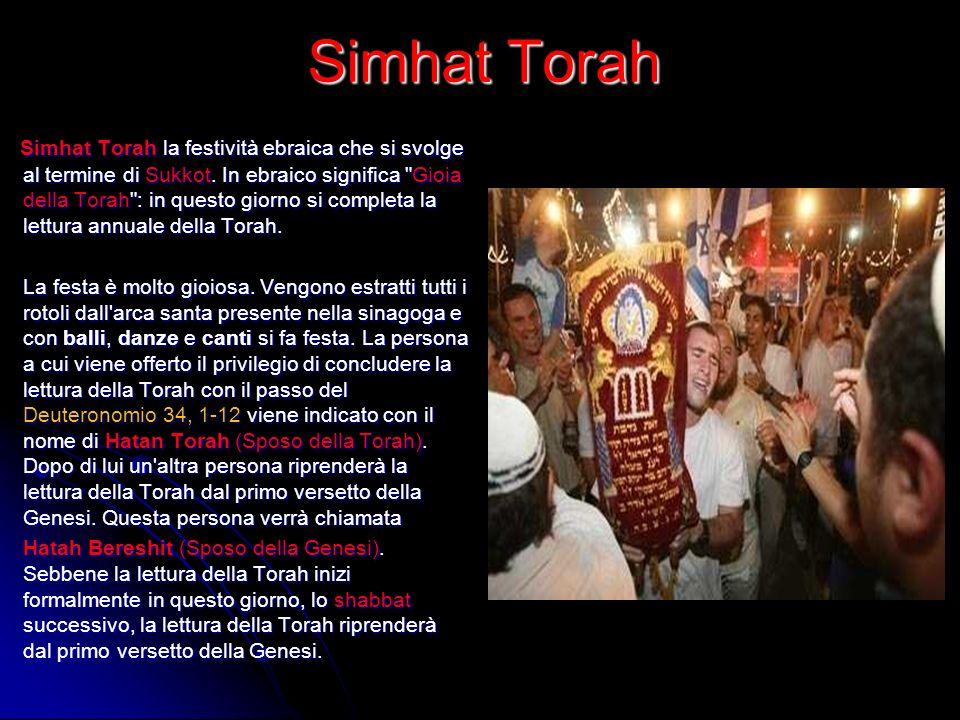Simhat Torah Simhat Torah la festività ebraica che si svolge al termine di Sukkot. In ebraico significa