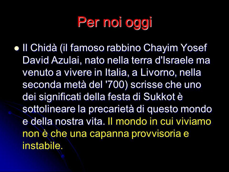 Per noi oggi Il Chidà (il famoso rabbino Chayim Yosef David Azulai, nato nella terra d'Israele ma venuto a vivere in Italia, a Livorno, nella seconda