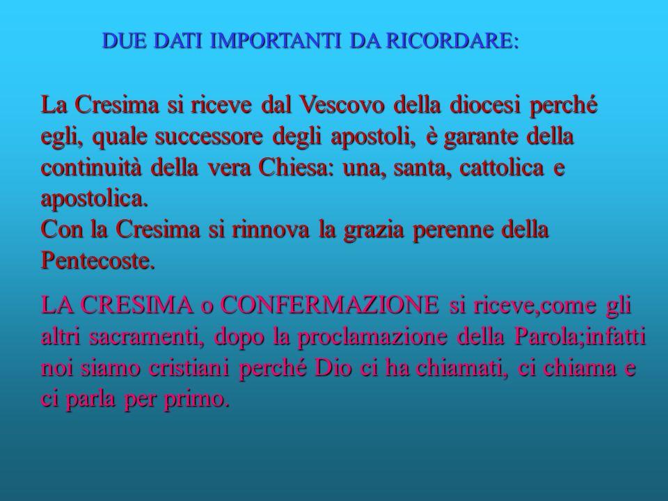 La Cresima si riceve dal Vescovo della diocesi perché egli, quale successore degli apostoli, è garante della continuità della vera Chiesa: una, santa,