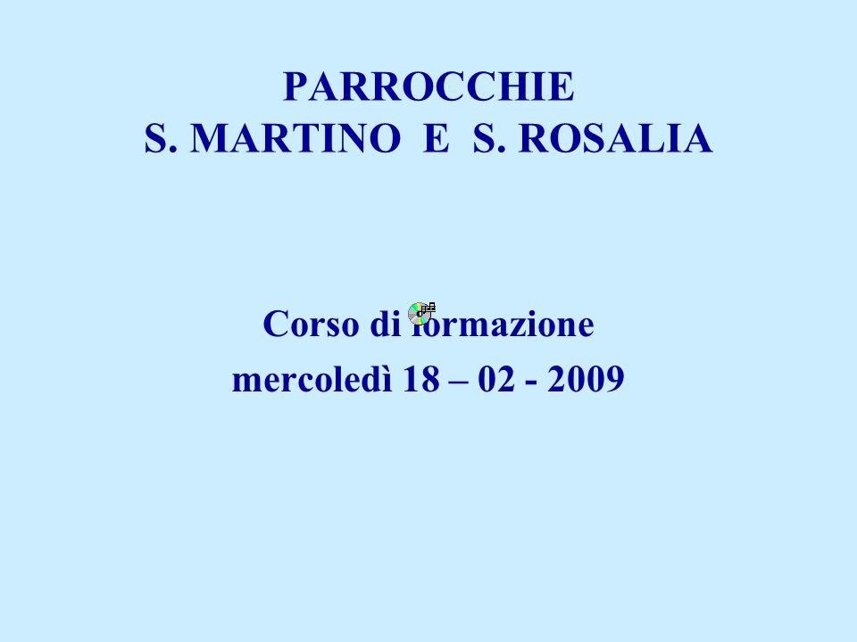 PARROCCHIE S. MARTINO E S. ROSALIA Corso di formazione mercoledì 18 – 02 - 2009