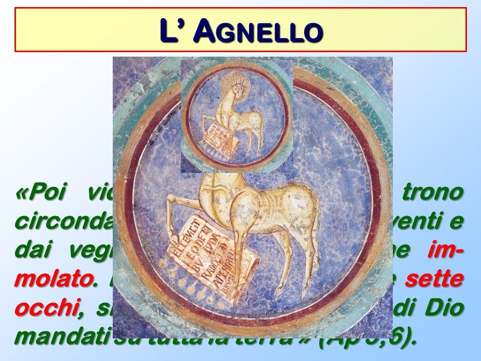 «Poi vidi ritto in mezzo al trono circondato dai quattro esseri viventi e dai vegliardi un Agnello, come im- molato. Egli aveva sette corna e sette oc