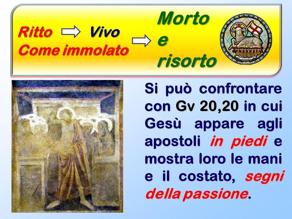 RittoVivo Come immolato Mortoerisorto Si può confrontare con Gv 20,20 in cui Gesù appare agli apostoli in piedi e mostra loro le mani e il costato, se