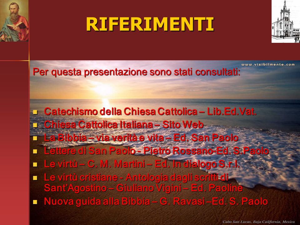 RIFERIMENTI Per questa presentazione sono stati consultati: Catechismo della Chiesa Cattolica – Lib.Ed.Vat. Catechismo della Chiesa Cattolica – Lib.Ed