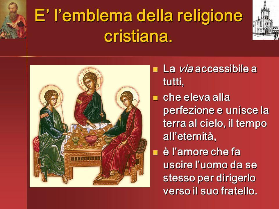 E lemblema della religione cristiana. La via accessibile a tutti, La via accessibile a tutti, che eleva alla perfezione e unisce la terra al cielo, il